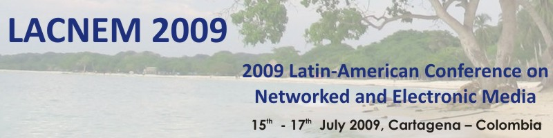 LACNEM 2009 - Latin-American Conference on Networked and Electronic Media; 15th-17th July 2009, Cartagena, Colombia